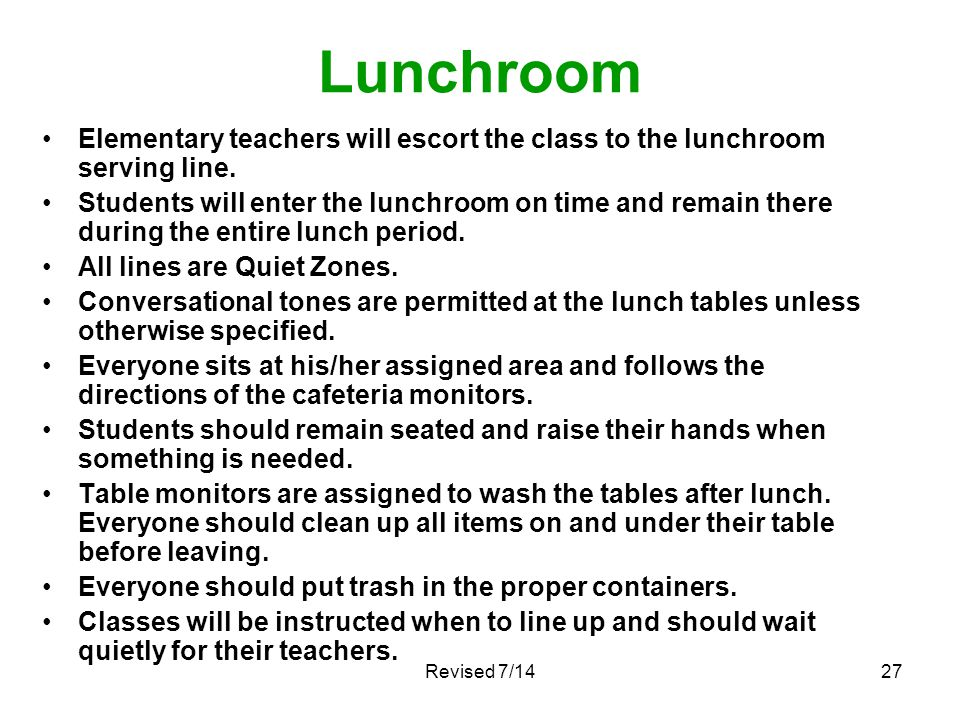 Lunchroom Elementary teachers will escort the class to the lunchroom serving line.