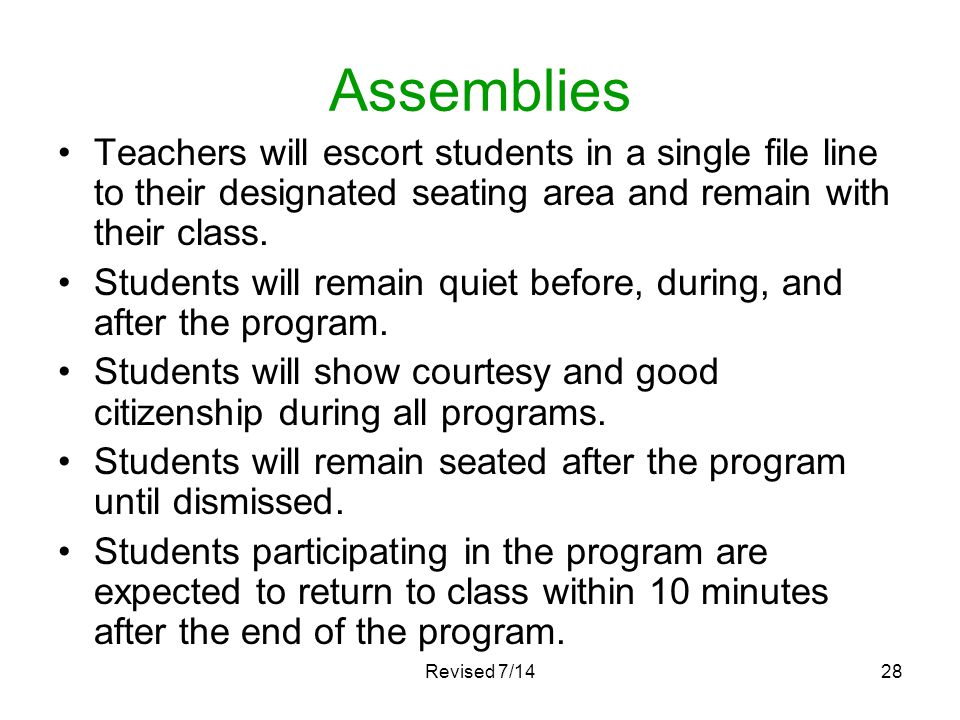 Assemblies Teachers will escort students in a single file line to their designated seating area and remain with their class.