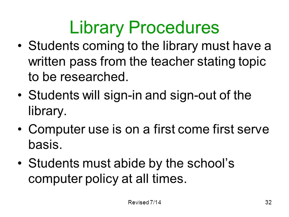 Library Procedures Students coming to the library must have a written pass from the teacher stating topic to be researched.