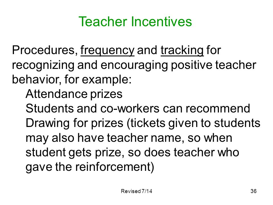 Teacher Incentives Procedures, frequency and tracking for recognizing and encouraging positive teacher behavior, for example: