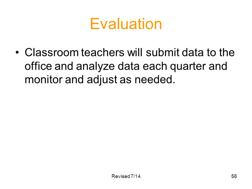 Evaluation Classroom teachers will submit data to the office and analyze data each quarter and monitor and adjust as needed.