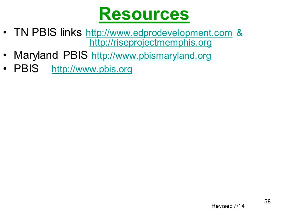 Resources TN PBIS links http://www.edprodevelopment.com & http://riseprojectmemphis.org. Maryland PBIS http://www.pbismaryland.org.