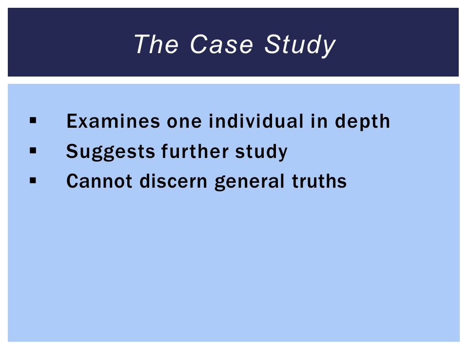 The Case Study Examines one individual in depth Suggests further study