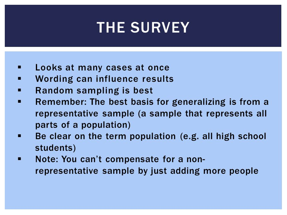 The Survey Looks at many cases at once Wording can influence results