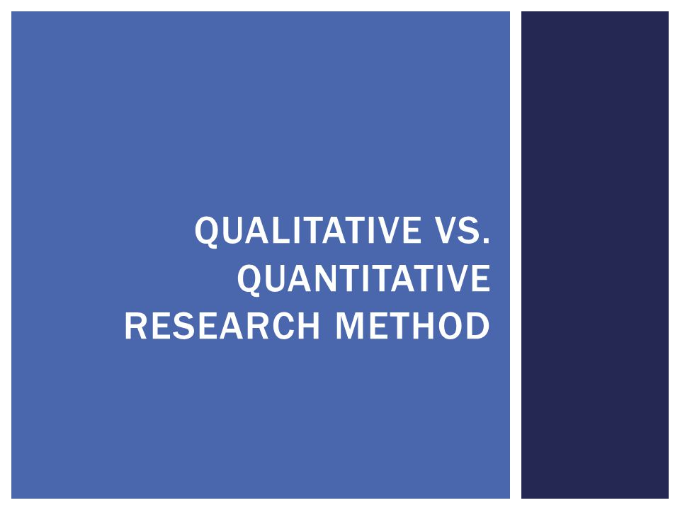 Qualitative vs. quantitative research method