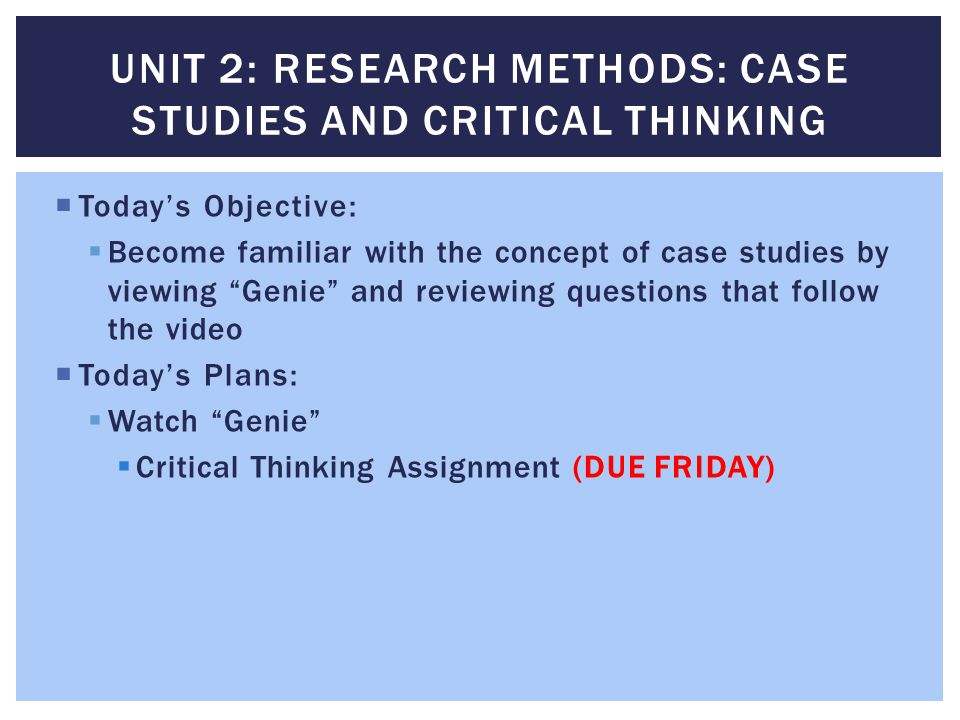 Unit 2: Research Methods: Case Studies and Critical thinking
