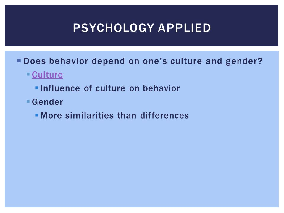 Psychology Applied Does behavior depend on one's culture and gender