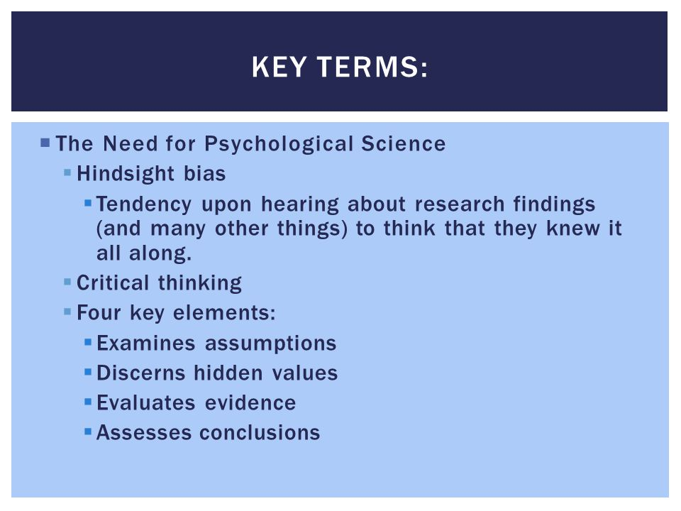 Key Terms: The Need for Psychological Science Hindsight bias