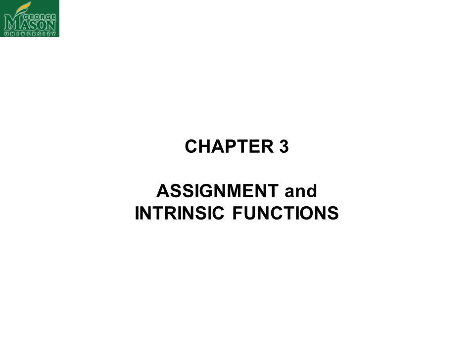 CHAPTER 3 ASSIGNMENT and INTRINSIC FUNCTIONS