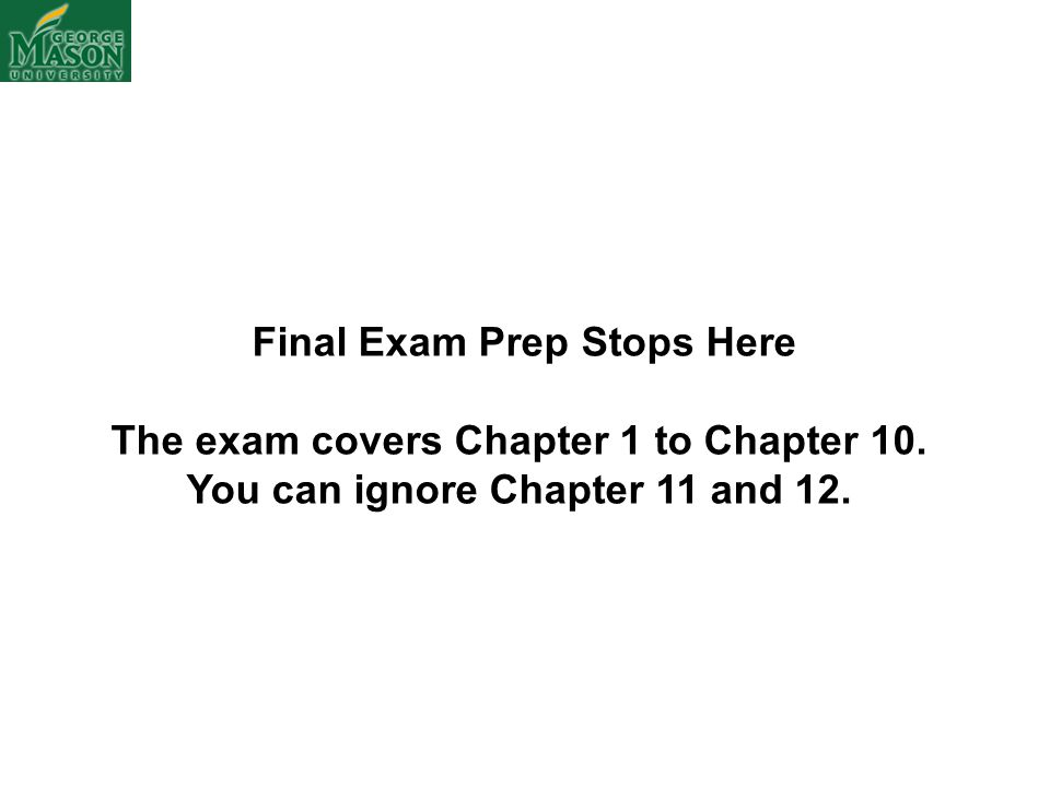 Final Exam Prep Stops Here The exam covers Chapter 1 to Chapter 10.