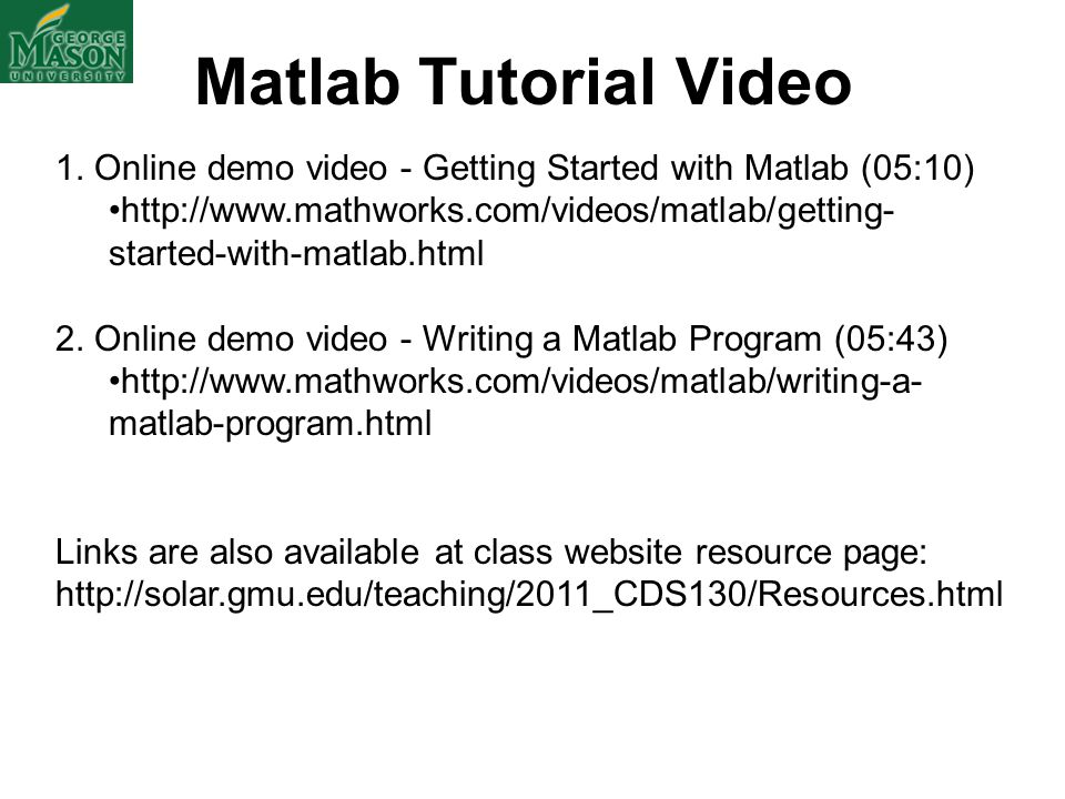 Matlab Tutorial Video 1. Online demo video - Getting Started with Matlab (05:10)