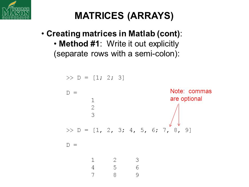 MATRICES (ARRAYS) Creating matrices in Matlab (cont):