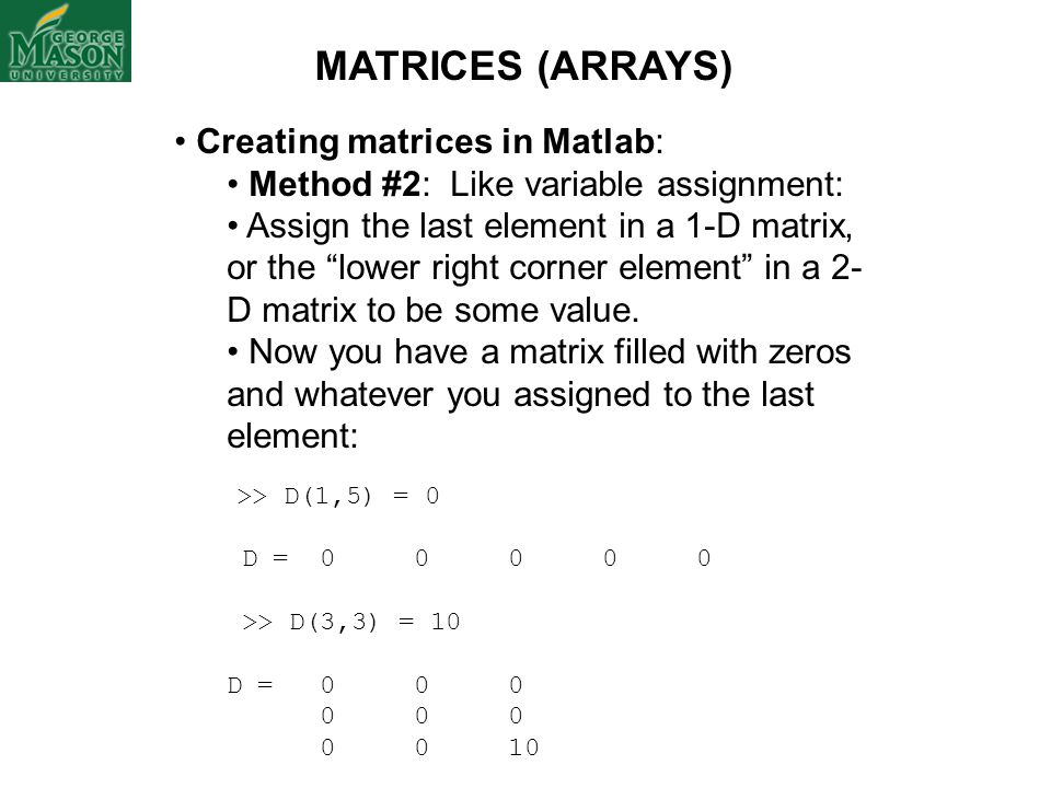 MATRICES (ARRAYS) Creating matrices in Matlab: