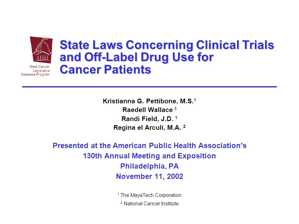 State Cancer Legislative. Database Program. State Laws Concerning Clinical Trials and Off-Label Drug Use for Cancer Patients.
