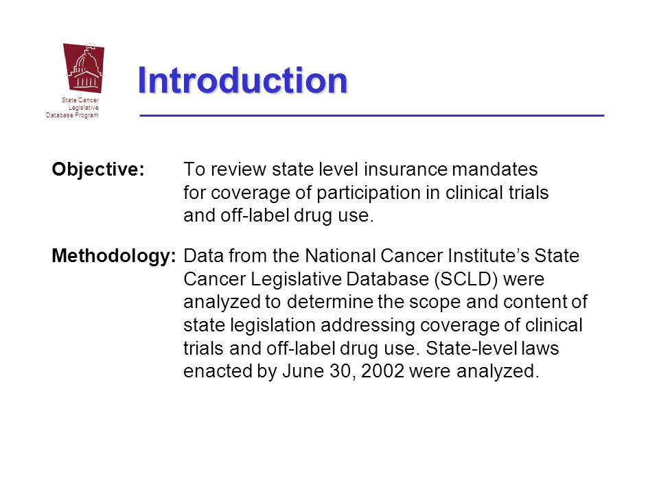 Introduction Objective: To review state level insurance mandates for coverage of participation in clinical trials and off-label drug use.