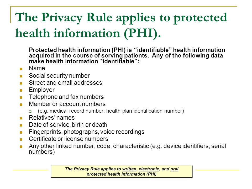 The Privacy Rule applies to protected health information (PHI).