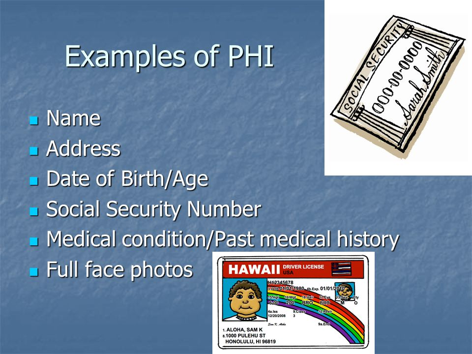 Examples of PHI Name Address Date of Birth/Age Social Security Number