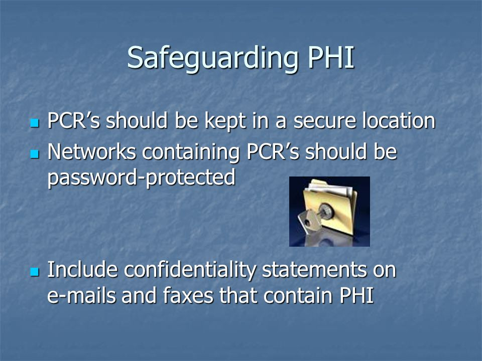 Safeguarding PHI PCR's should be kept in a secure location