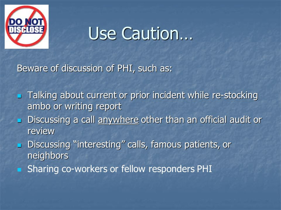 Use Caution… Beware of discussion of PHI, such as: