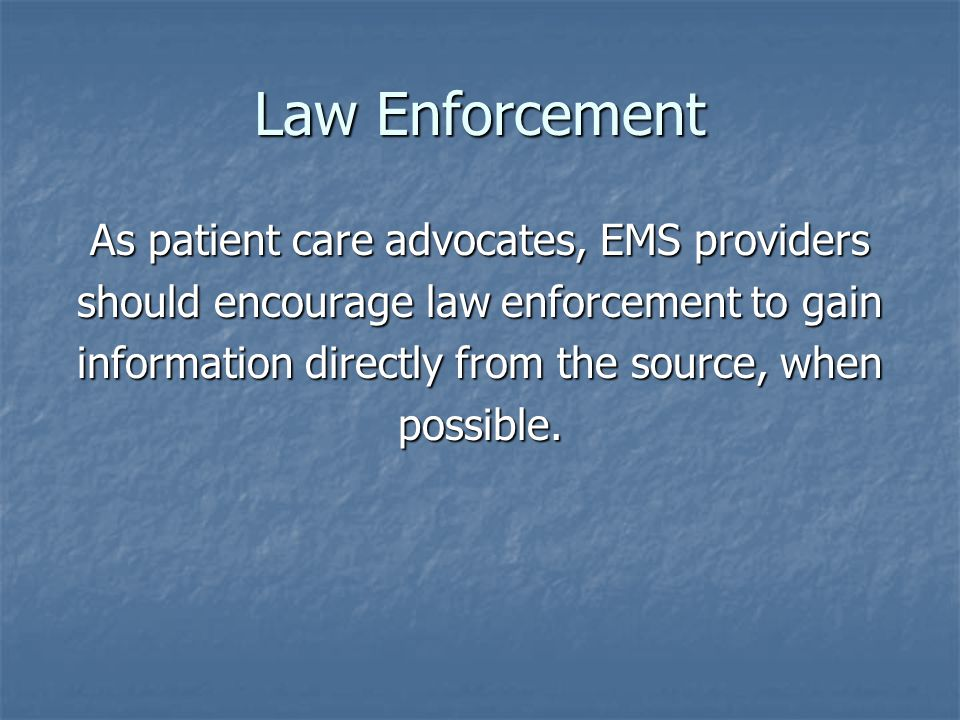 Law Enforcement As patient care advocates, EMS providers