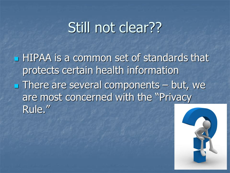 Still not clear HIPAA is a common set of standards that protects certain health information.