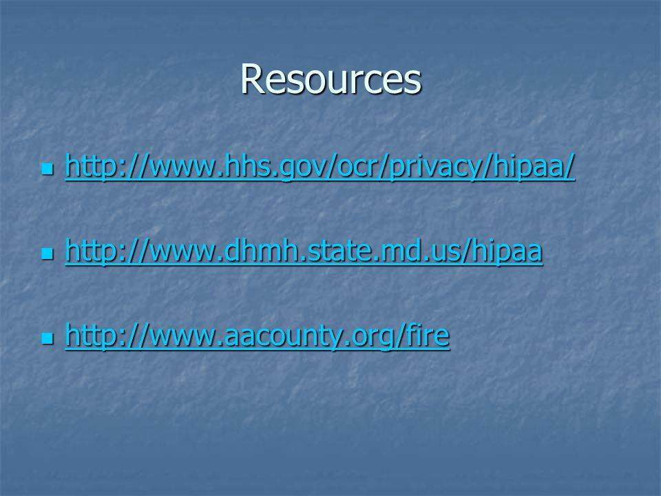 Resources http://www.hhs.gov/ocr/privacy/hipaa/