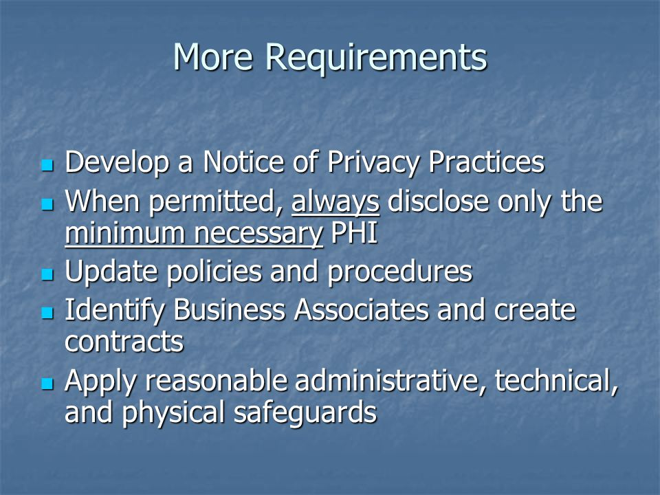 More Requirements Develop a Notice of Privacy Practices
