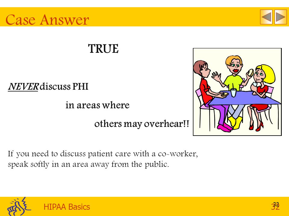 Case Answer TRUE NEVER discuss PHI in areas where