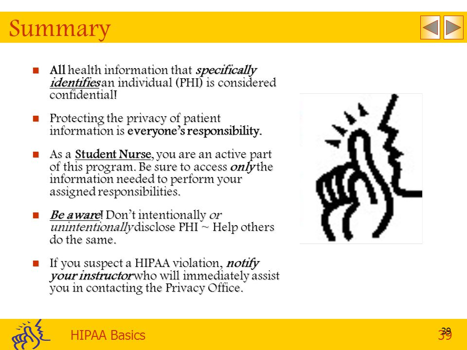 Summary All health information that specifically identifies an individual (PHI) is considered confidential!