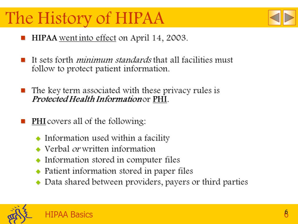 The History of HIPAA HIPAA went into effect on April 14, 2003.