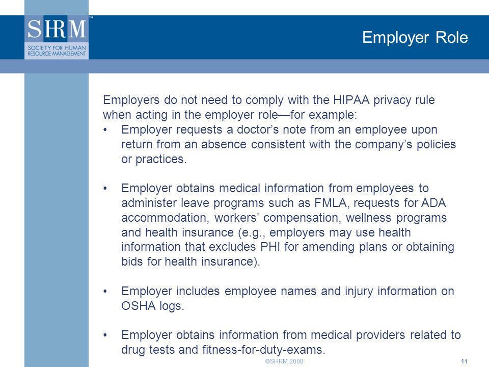 Employer Role Employers do not need to comply with the HIPAA privacy rule when acting in the employer role—for example: