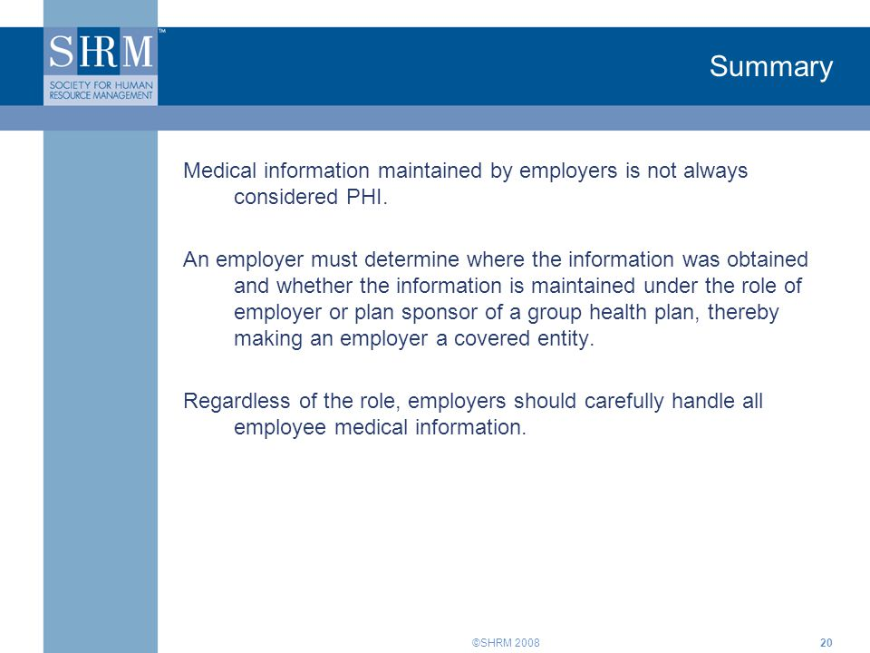 Summary Medical information maintained by employers is not always considered PHI.