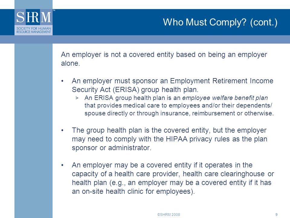 Who Must Comply (cont.) An employer is not a covered entity based on being an employer alone.