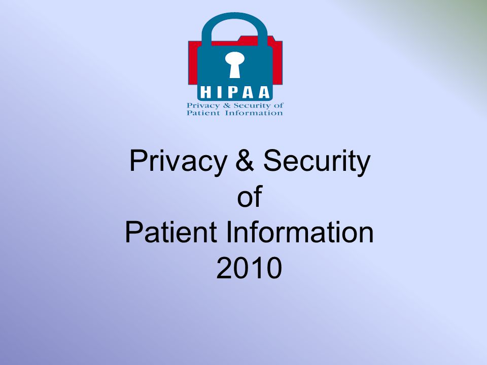 Privacy & Security of Patient Information 2010