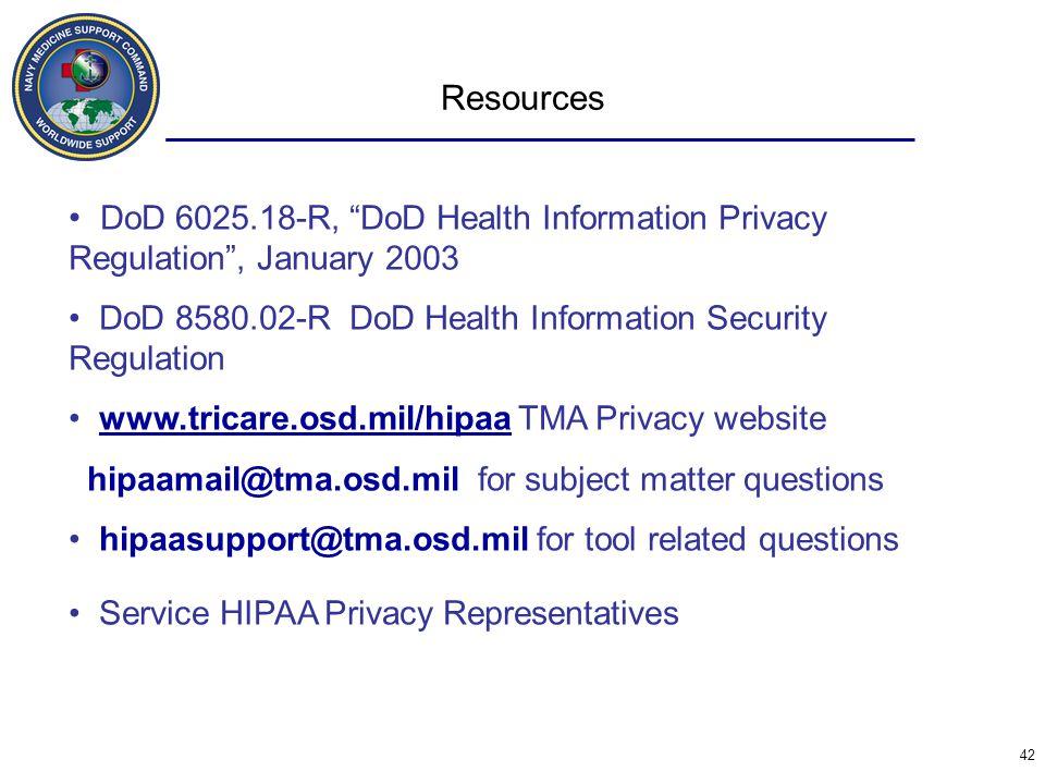 Resources DoD 6025.18-R, DoD Health Information Privacy Regulation , January 2003. DoD 8580.02-R DoD Health Information Security Regulation.