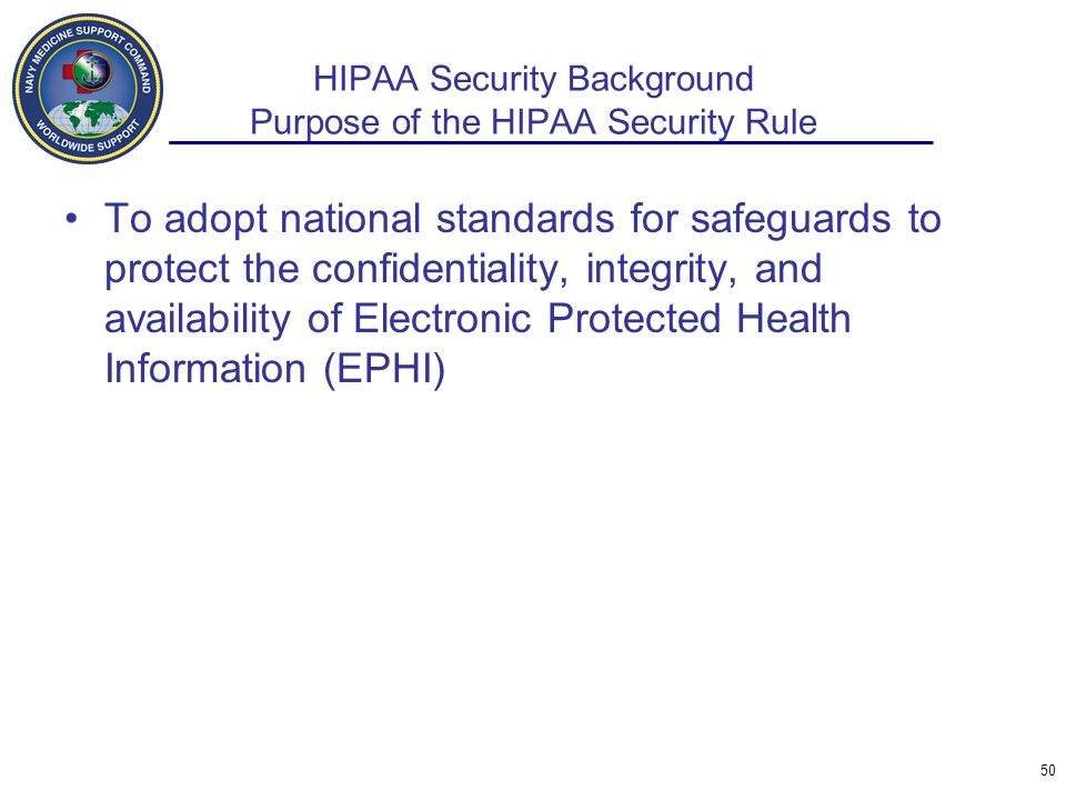 HIPAA Security Background Purpose of the HIPAA Security Rule