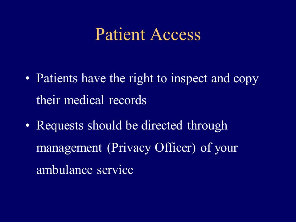 Patient Access Patients have the right to inspect and copy their medical records.