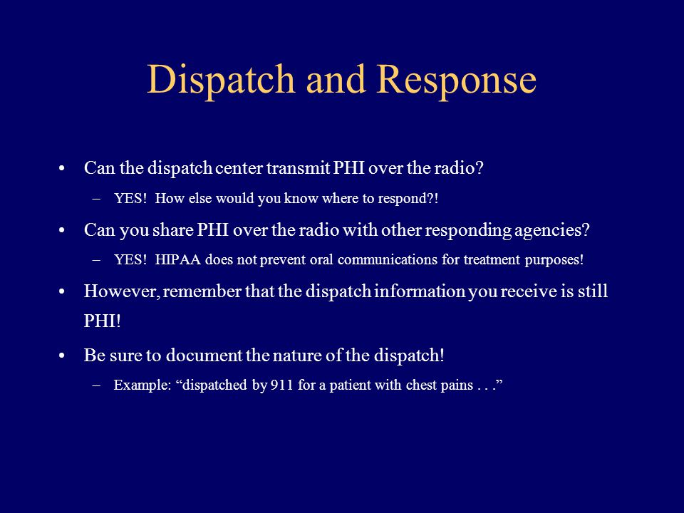 Dispatch and Response Can the dispatch center transmit PHI over the radio YES! How else would you know where to respond !