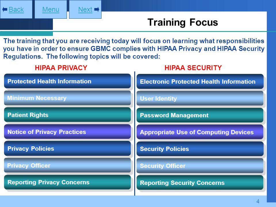 Training Focus Back Menu Next HIPAA PRIVACY HIPAA SECURITY