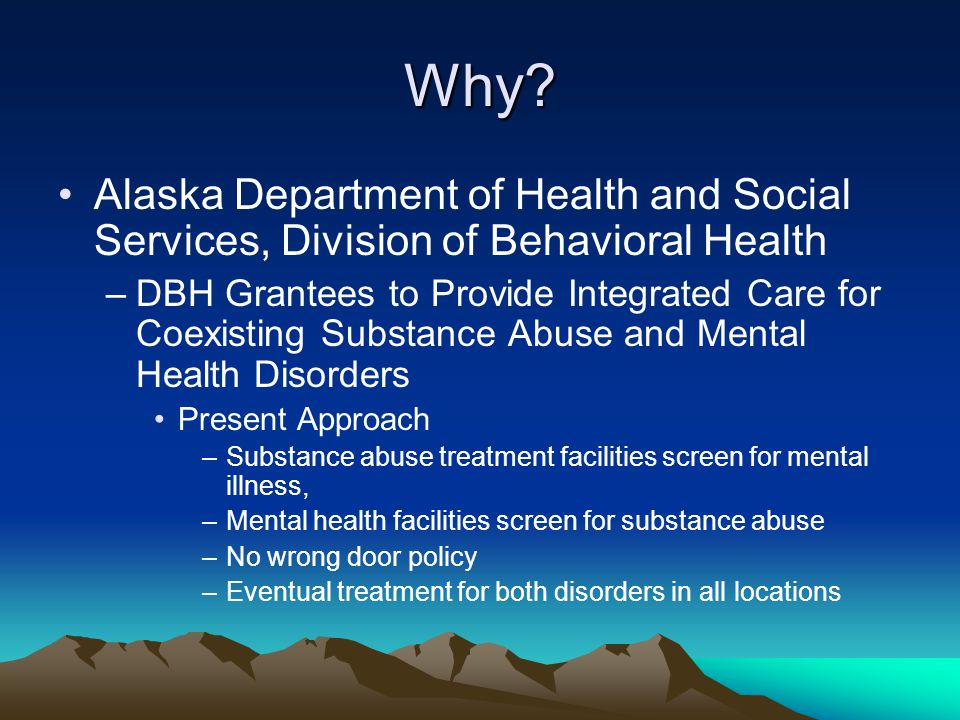 Why Alaska Department of Health and Social Services, Division of Behavioral Health.