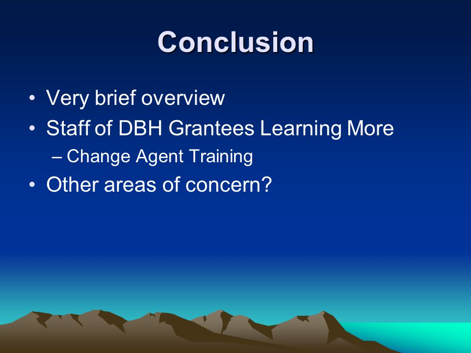 Conclusion Very brief overview Staff of DBH Grantees Learning More