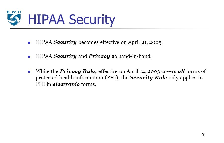 HIPAA Security HIPAA Security becomes effective on April 21, 2005.