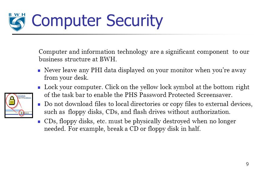 Computer Security Computer and information technology are a significant component to our business structure at BWH.