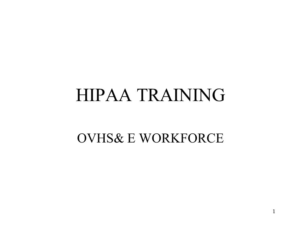 HIPAA TRAINING OVHS& E WORKFORCE