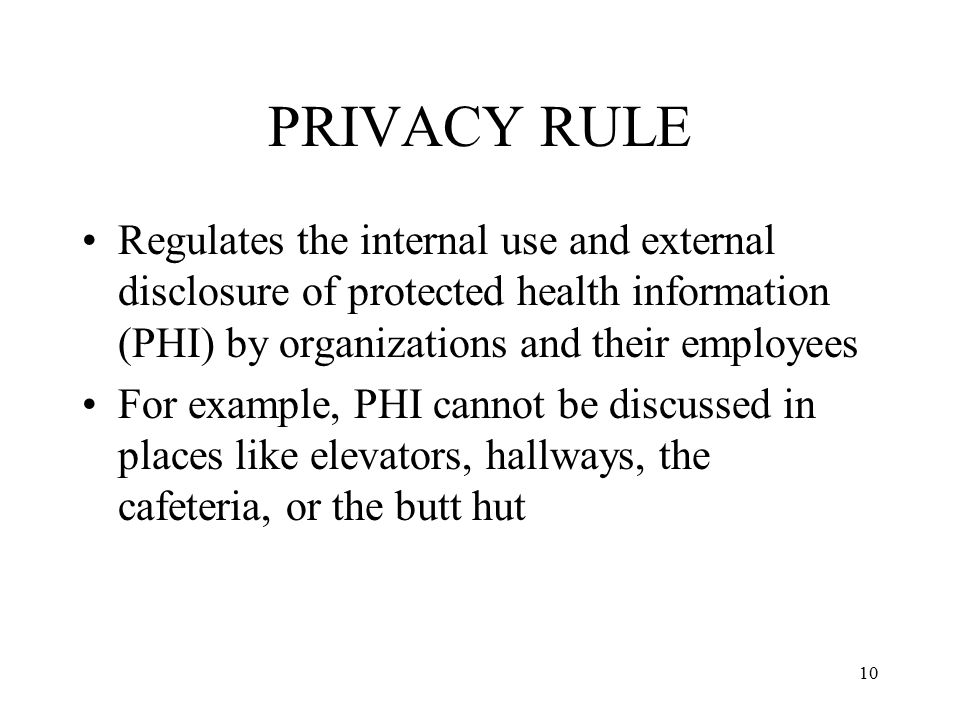PRIVACY RULE Regulates the internal use and external disclosure of protected health information (PHI) by organizations and their employees.