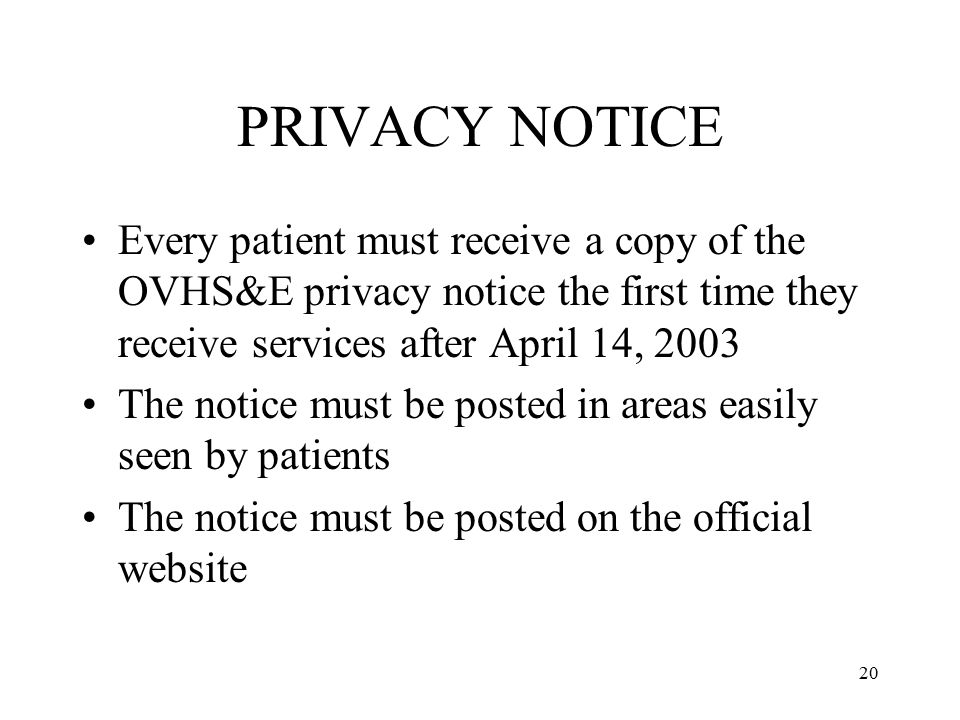 PRIVACY NOTICE Every patient must receive a copy of the OVHS&E privacy notice the first time they receive services after April 14, 2003.