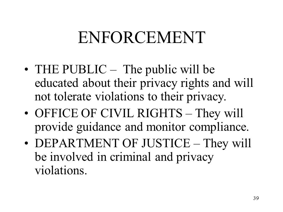 ENFORCEMENT THE PUBLIC – The public will be educated about their privacy rights and will not tolerate violations to their privacy.