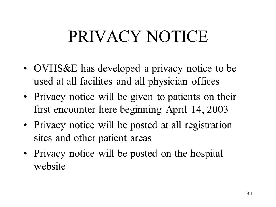 PRIVACY NOTICE OVHS&E has developed a privacy notice to be used at all facilites and all physician offices.
