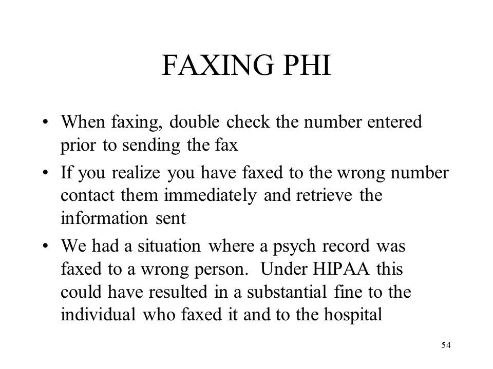 FAXING PHI When faxing, double check the number entered prior to sending the fax.
