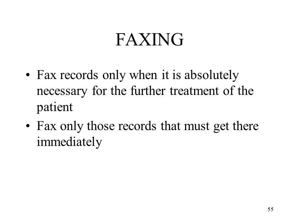 FAXING Fax records only when it is absolutely necessary for the further treatment of the patient.